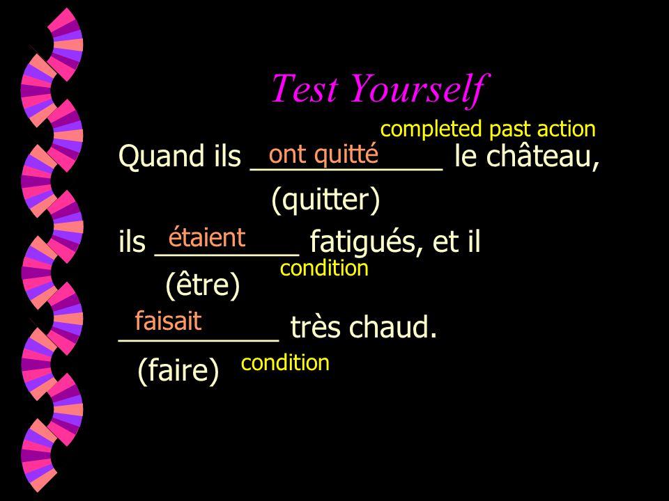 Test Yourself Quand ils ____________ le château, (quitter) ils _________ fatigués, et il (être) __________ très chaud.