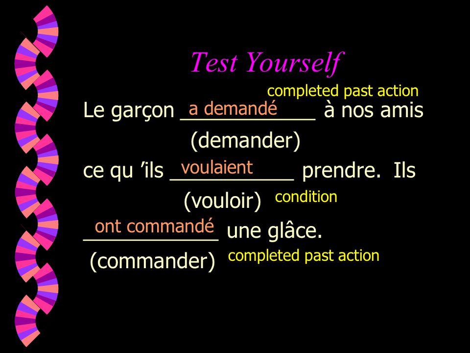 Test Yourself Le garçon ____________ à nos amis (demander) ce qu ils ___________ prendre.
