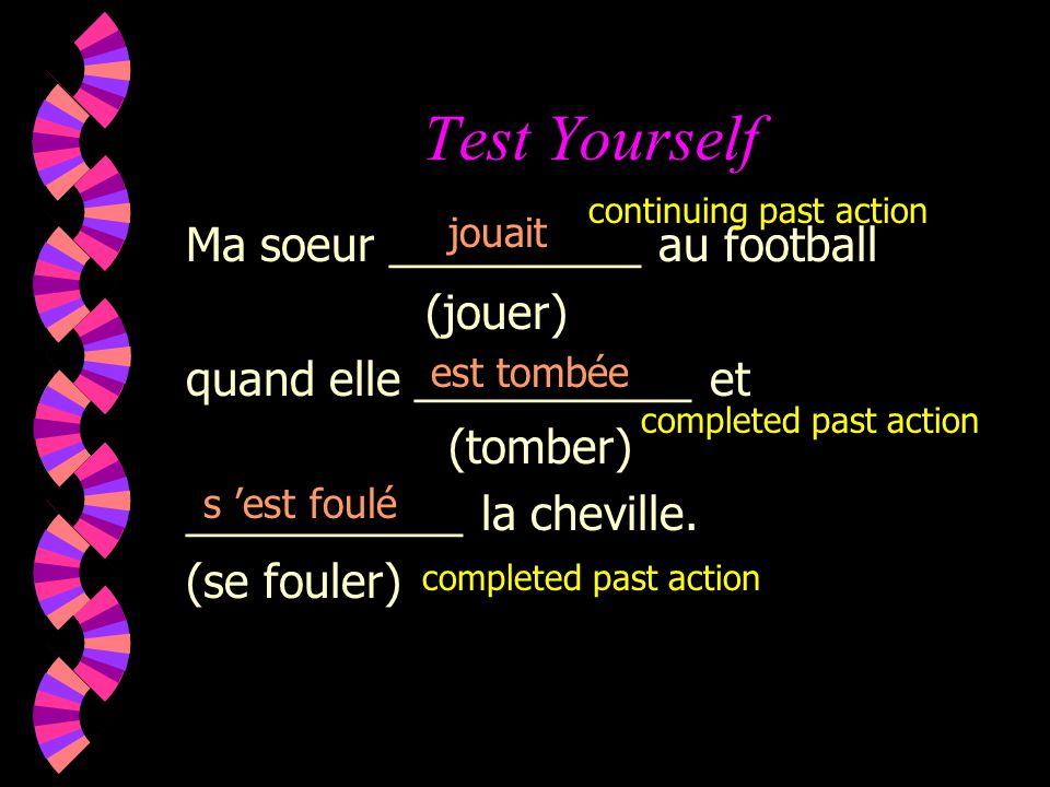 Test Yourself Ma soeur __________ au football (jouer) quand elle ___________ et (tomber) ___________ la cheville.