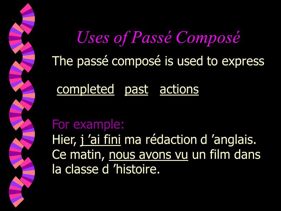 Uses of Passé Composé The passé composé is used to express completed For example: Hier, j ai fini ma rédaction d anglais.
