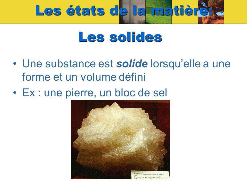 Les états de la matière: Une substance est liquide lorsquelle a un volume défini, mais pas de forme définie Ex : de leau Les liquides