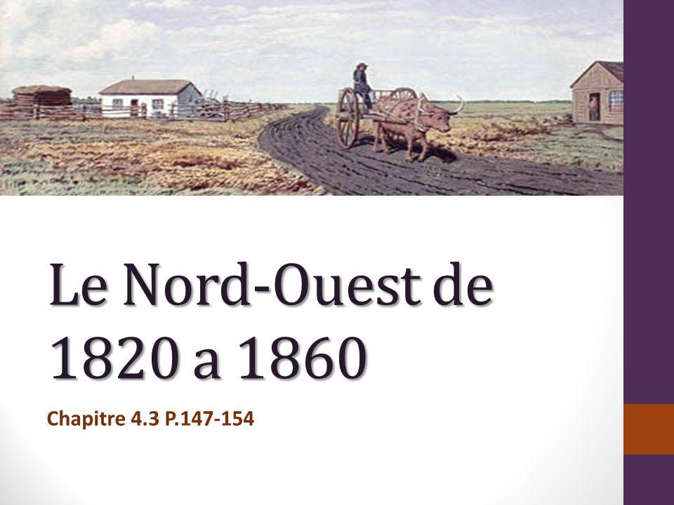 Le Nord-Ouest de 1820 a 1860 Chapitre 4.3 P.147-154