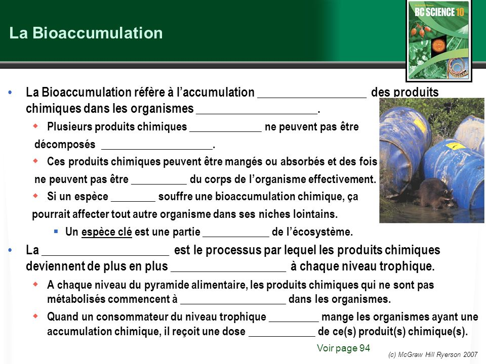 (c) McGraw Hill Ryerson 2007 La Bioaccumulation La Bioaccumulation réfère à laccumulation __________________ des produits chimiques dans les organisme