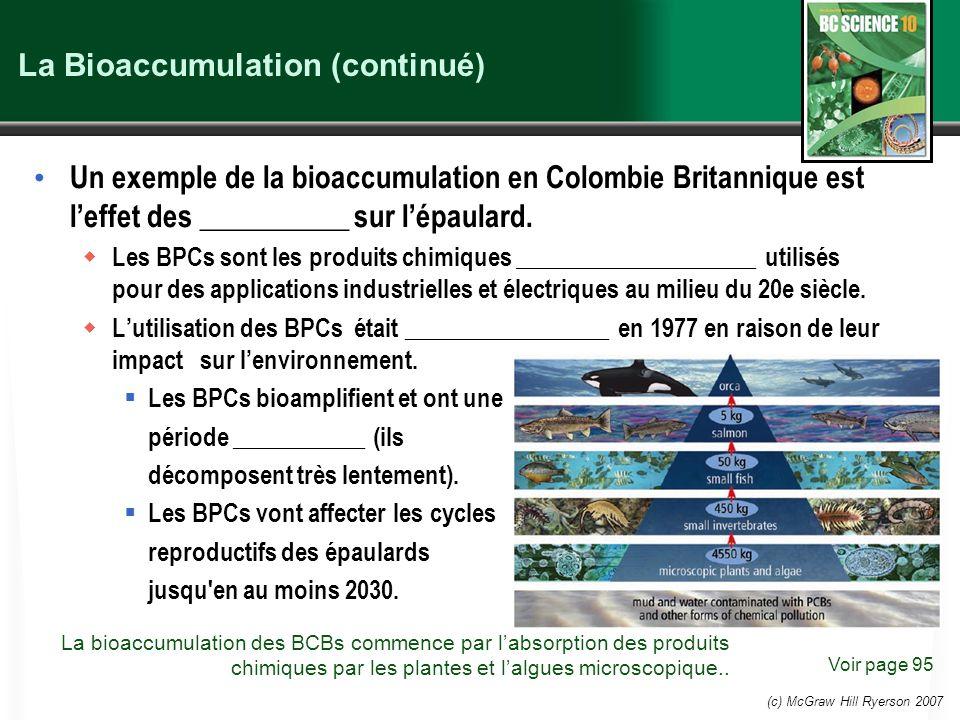 (c) McGraw Hill Ryerson 2007 La Bioaccumulation (continué) Un exemple de la bioaccumulation en Colombie Britannique est leffet des __________ sur lépa