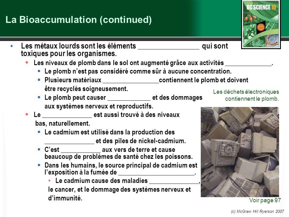 (c) McGraw Hill Ryerson 2007 La Bioaccumulation (continued) Les métaux lourds sont les éléments _________________ qui sont toxiques pour les organisme