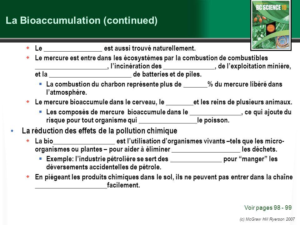 (c) McGraw Hill Ryerson 2007 La Bioaccumulation (continued) Le _________________ est aussi trouvé naturellement. Le mercure est entre dans les écosyst