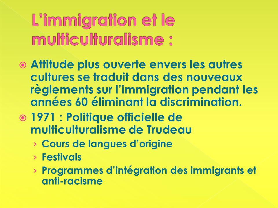 Attitude plus ouverte envers les autres cultures se traduit dans des nouveaux règlements sur limmigration pendant les années 60 éliminant la discrimination.