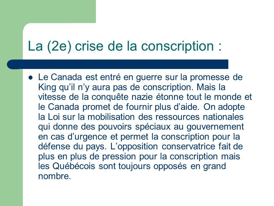 La (2e) crise de la conscription : Le Canada est entré en guerre sur la promesse de King quil ny aura pas de conscription.