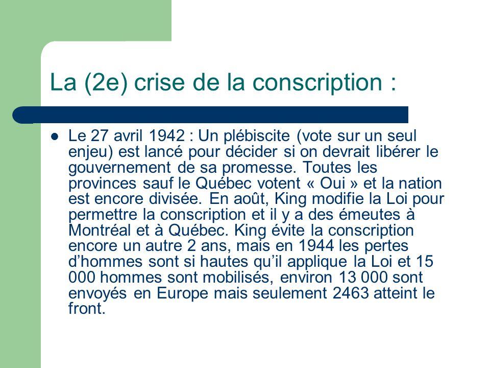 La (2e) crise de la conscription : Le 27 avril 1942 : Un plébiscite (vote sur un seul enjeu) est lancé pour décider si on devrait libérer le gouvernement de sa promesse.