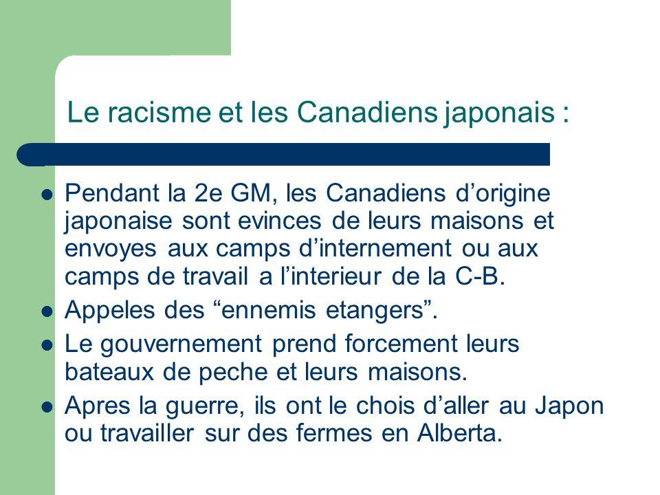 Le racisme et les Canadiens japonais : Pendant la 2e GM, les Canadiens dorigine japonaise sont evinces de leurs maisons et envoyes aux camps dinternement ou aux camps de travail a linterieur de la C-B.