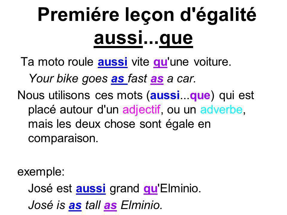 Premiére leçon d'égalité aussi...que Ta moto roule aussi vite qu'une voiture. Your bike goes as fast as a car. Nous utilisons ces mots (aussi...que) q