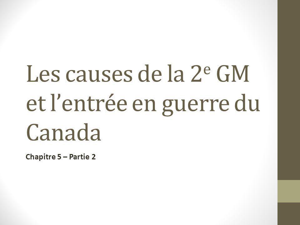 Les causes de la 2 e GM et lentrée en guerre du Canada Chapitre 5 – Partie 2