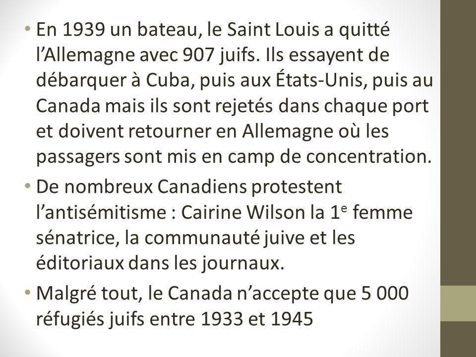 En 1939 un bateau, le Saint Louis a quitté lAllemagne avec 907 juifs. Ils essayent de débarquer à Cuba, puis aux États-Unis, puis au Canada mais ils s