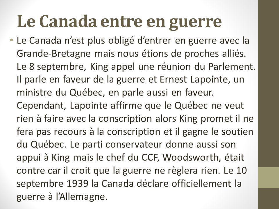 Le Canada entre en guerre Le Canada nest plus obligé dentrer en guerre avec la Grande-Bretagne mais nous étions de proches alliés. Le 8 septembre, Kin