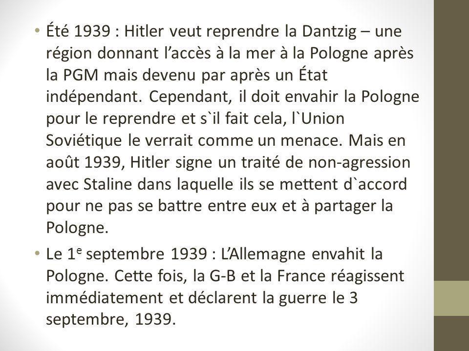 Été 1939 : Hitler veut reprendre la Dantzig – une région donnant laccès à la mer à la Pologne après la PGM mais devenu par après un État indépendant.
