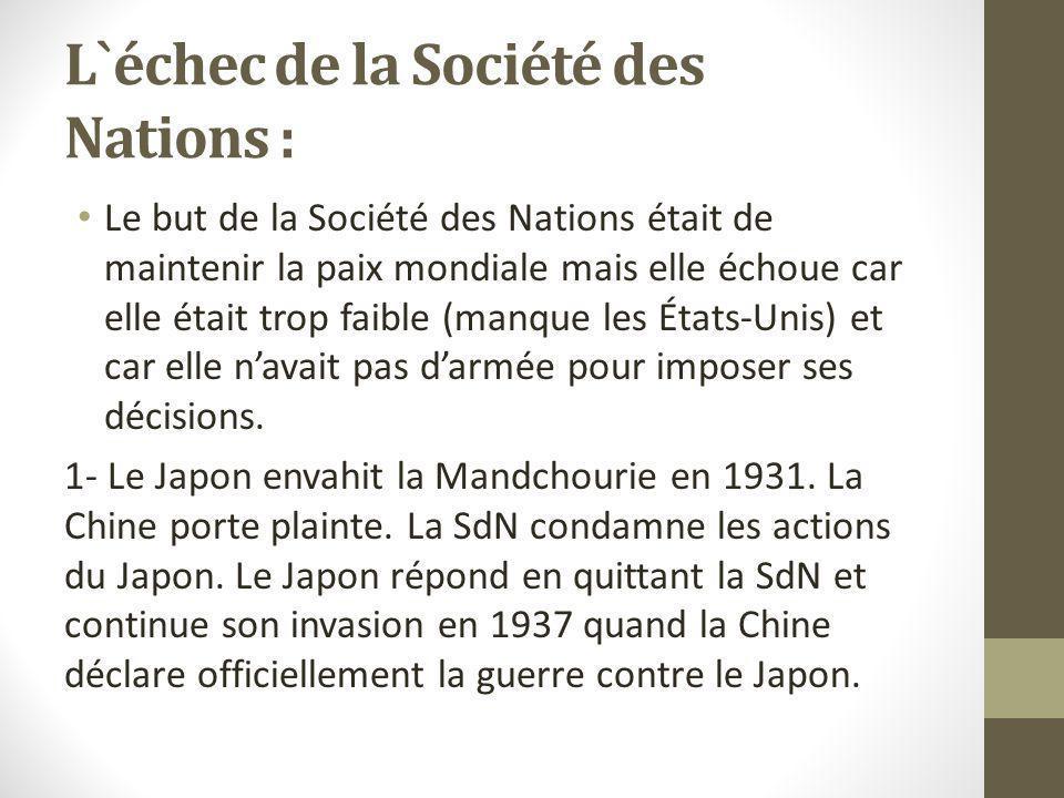L`échec de la Société des Nations : Le but de la Société des Nations était de maintenir la paix mondiale mais elle échoue car elle était trop faible (