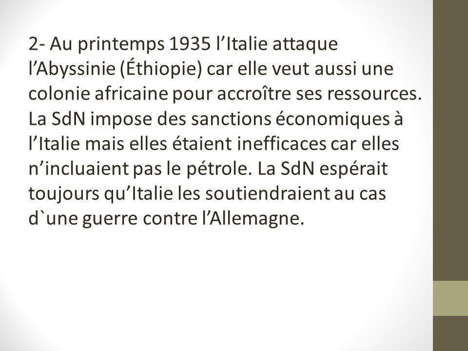 2- Au printemps 1935 lItalie attaque lAbyssinie (Éthiopie) car elle veut aussi une colonie africaine pour accroître ses ressources. La SdN impose des