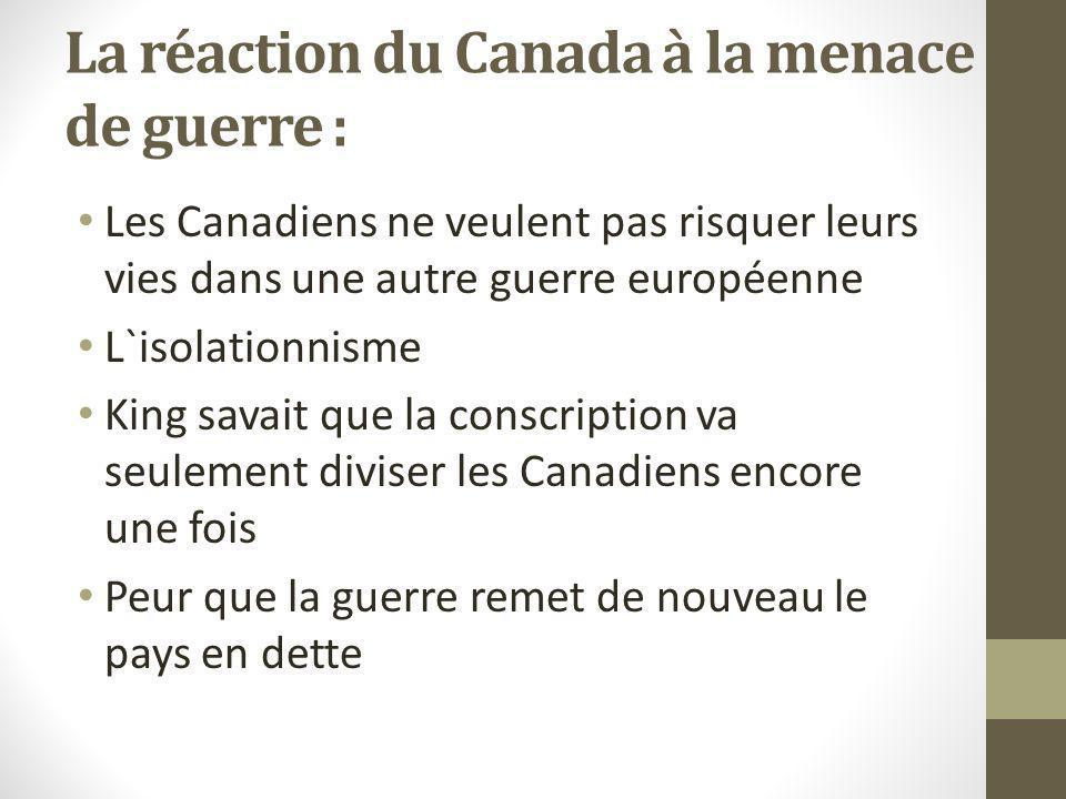 La réaction du Canada à la menace de guerre : Les Canadiens ne veulent pas risquer leurs vies dans une autre guerre européenne L`isolationnisme King s