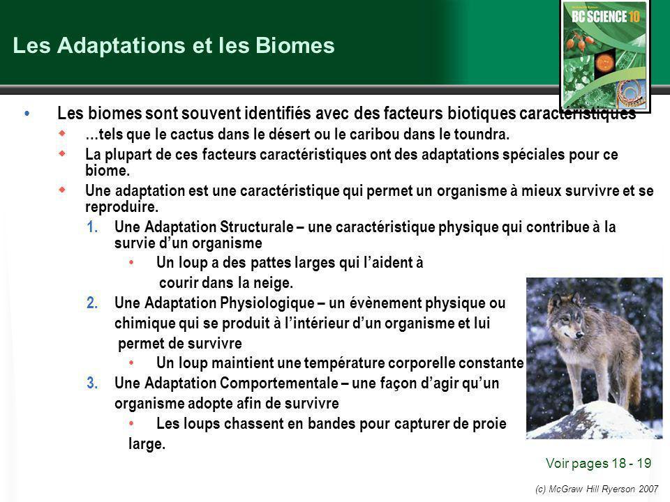(c) McGraw Hill Ryerson 2007 Les Adaptations et les Biomes Les biomes sont souvent identifiés avec des facteurs biotiques caractéristiques …tels que le cactus dans le désert ou le caribou dans le toundra.