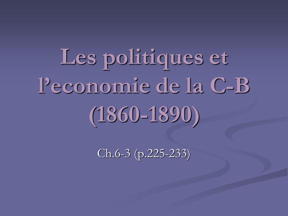 Problemes economiques -> changement de systeme politique Apres la ruee vers lor (1858-1863) beaucoup des mineurs venus quittent la C-B et les gouvernement perd du revenu.
