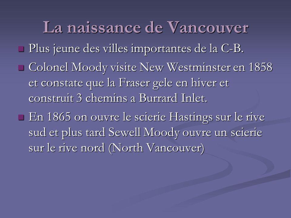 La naissance de Vancouver Plus jeune des villes importantes de la C-B. Plus jeune des villes importantes de la C-B. Colonel Moody visite New Westminst