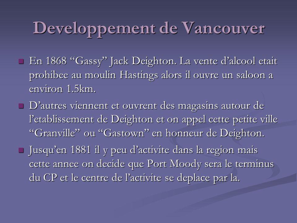 Developpement de Vancouver En 1868 Gassy Jack Deighton. La vente dalcool etait prohibee au moulin Hastings alors il ouvre un saloon a environ 1.5km. E