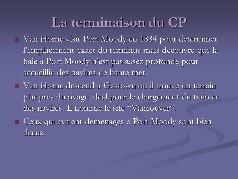La terminaison du CP Van Horne visit Port Moody en 1884 pour determiner lemplacement exact du terminus mais decouvre que la baie a Port Moody nest pas