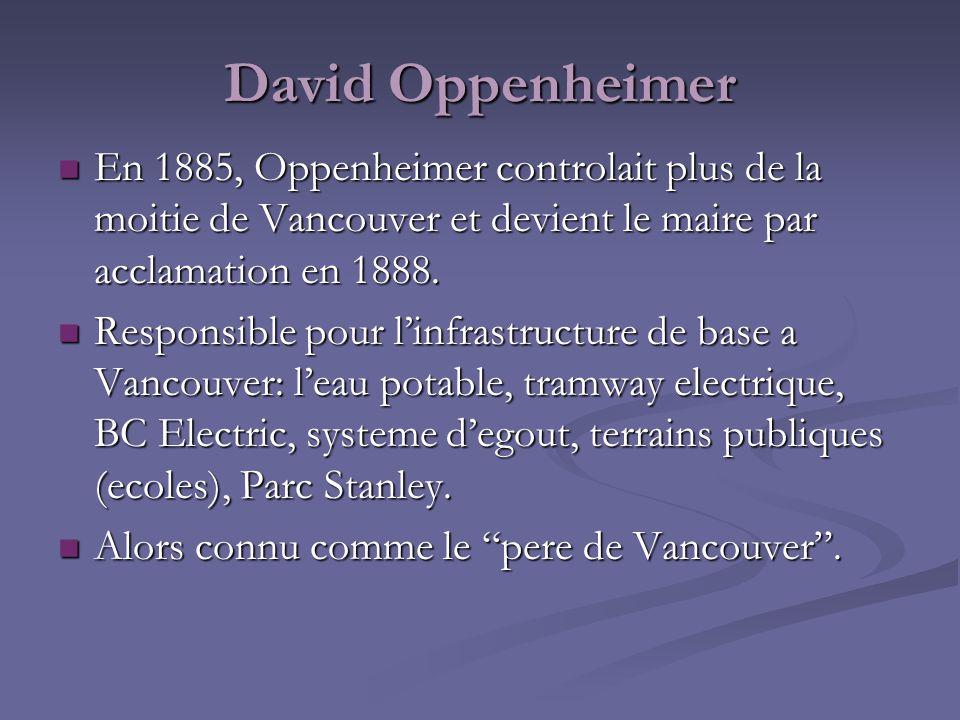 En 1885, Oppenheimer controlait plus de la moitie de Vancouver et devient le maire par acclamation en 1888. En 1885, Oppenheimer controlait plus de la