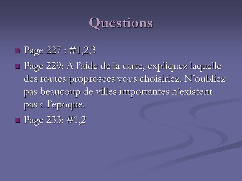 Questions Page 227 : #1,2,3 Page 227 : #1,2,3 Page 229: A laide de la carte, expliquez laquelle des routes proprosees vous choisiriez. Noubliez pas be