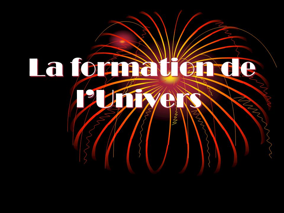 La formation de lUnivers La formation de lUnivers