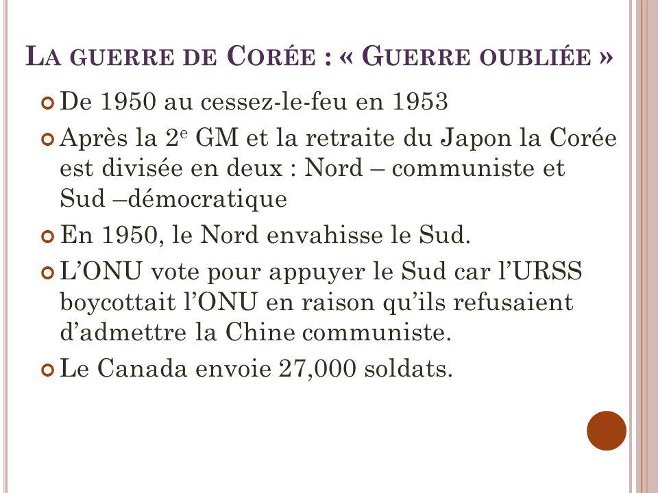 L A GUERRE DE C ORÉE : « G UERRE OUBLIÉE » De 1950 au cessez-le-feu en 1953 Après la 2 e GM et la retraite du Japon la Corée est divisée en deux : Nord – communiste et Sud –démocratique En 1950, le Nord envahisse le Sud.