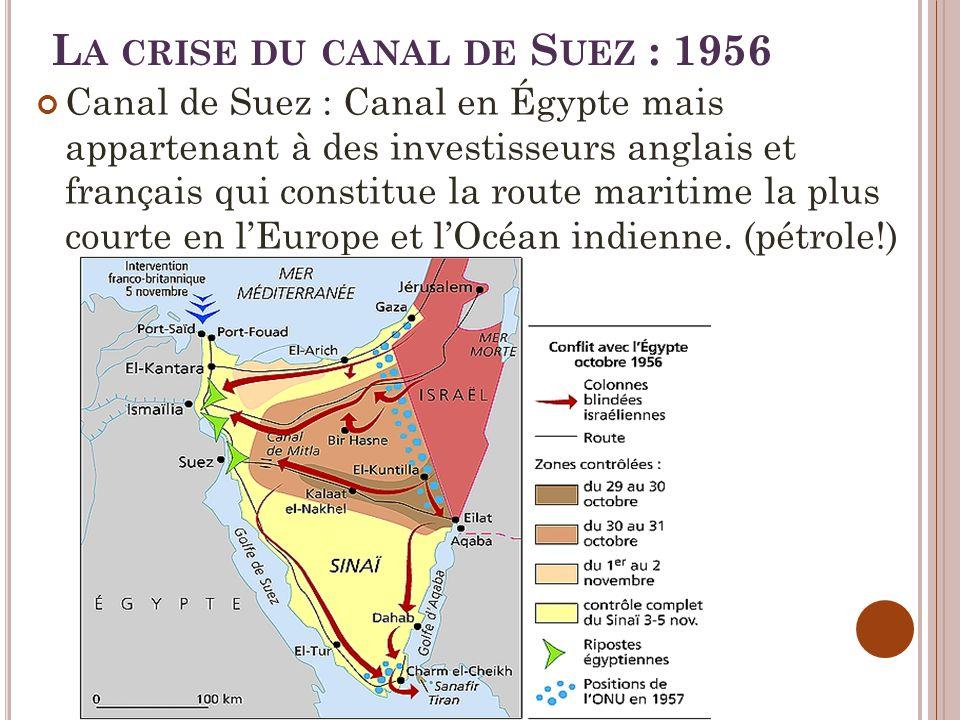 L A CRISE DU CANAL DE S UEZ : 1956 Canal de Suez : Canal en Égypte mais appartenant à des investisseurs anglais et français qui constitue la route maritime la plus courte en lEurope et lOcéan indienne.