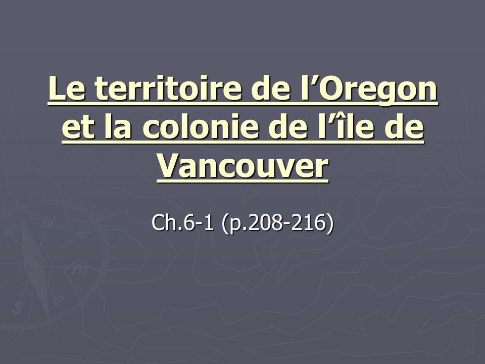 La cote ouest Dernière région à être explorée et colonisée par les Européens Dernière région à être explorée et colonisée par les Européens Géographie diverse avec plus de 25 peuples autochtones Géographie diverse avec plus de 25 peuples autochtones Les russes atteignent la côte en 1741 et le commerce des fourrures de loutre et de phoque commence Les russes atteignent la côte en 1741 et le commerce des fourrures de loutre et de phoque commence Années 1820 : Nouvelle-Calédonie et le Columbia deviennent territoires de la CBH, rivalités entre la Grande-Bretagne et les États-Unis Années 1820 : Nouvelle-Calédonie et le Columbia deviennent territoires de la CBH, rivalités entre la Grande-Bretagne et les États-Unis