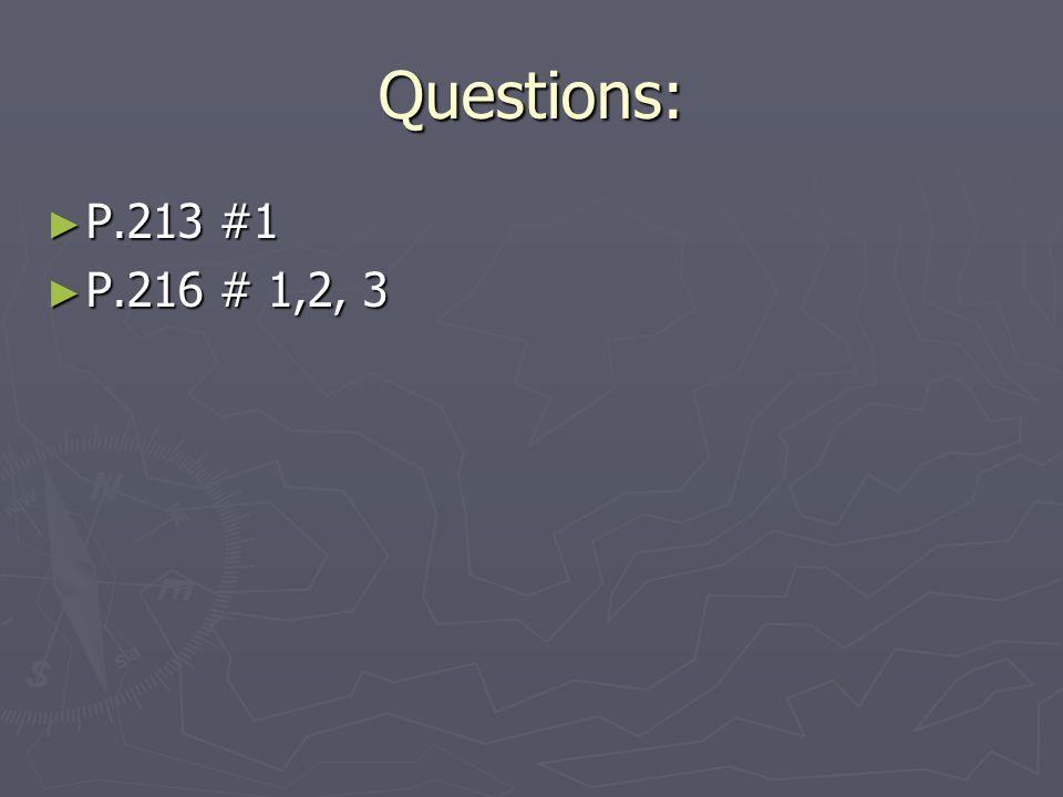 Questions: P.213 #1 P.213 #1 P.216 # 1,2, 3 P.216 # 1,2, 3