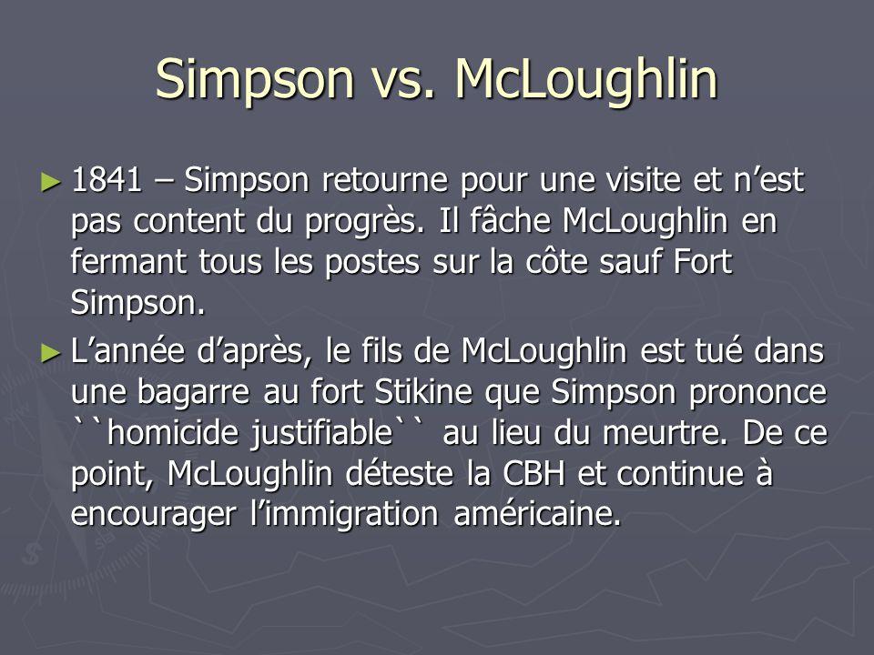 Simpson vs. McLoughlin 1841 – Simpson retourne pour une visite et nest pas content du progrès.