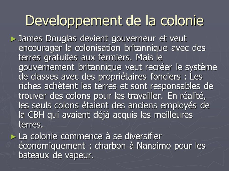 Developpement de la colonie James Douglas devient gouverneur et veut encourager la colonisation britannique avec des terres gratuites aux fermiers.