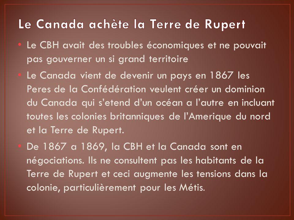 Novembre 1869: La Terre de Rupert (moins 2,8 millions dhectares et le droit de continuer la commerce des fourrures) est vendue au Canada pour 1,5 millions $ et devient les Territoires du Nord-Ouest.