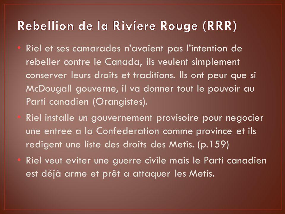 Riel et ses camarades navaient pas lintention de rebeller contre le Canada, ils veulent simplement conserver leurs droits et traditions.