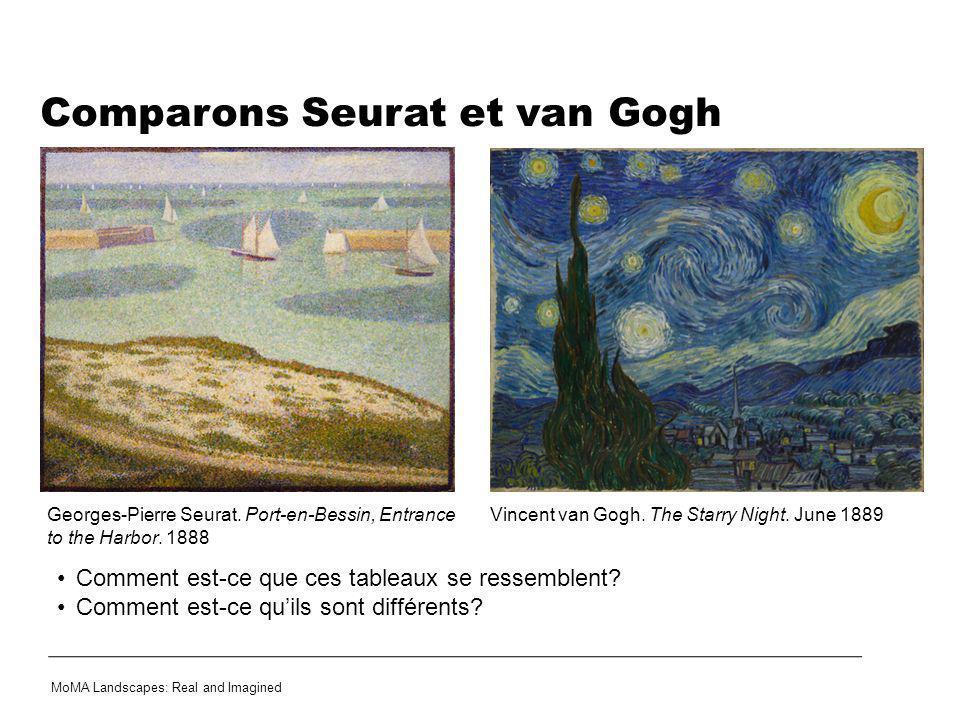 Comment est-ce que ces tableaux se ressemblent? Comment est-ce quils sont différents? Comparons Seurat et van Gogh MoMA Landscapes: Real and Imagined