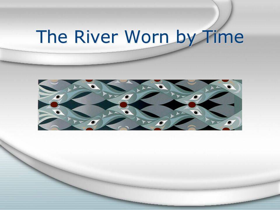 The River Worn by Time