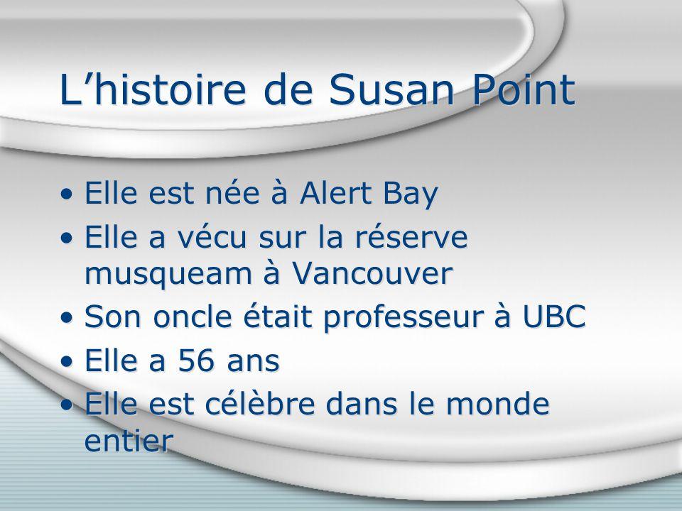 Lhistoire de Susan Point Elle est née à Alert Bay Elle a vécu sur la réserve musqueam à Vancouver Son oncle était professeur à UBC Elle a 56 ans Elle est célèbre dans le monde entier Elle est née à Alert Bay Elle a vécu sur la réserve musqueam à Vancouver Son oncle était professeur à UBC Elle a 56 ans Elle est célèbre dans le monde entier