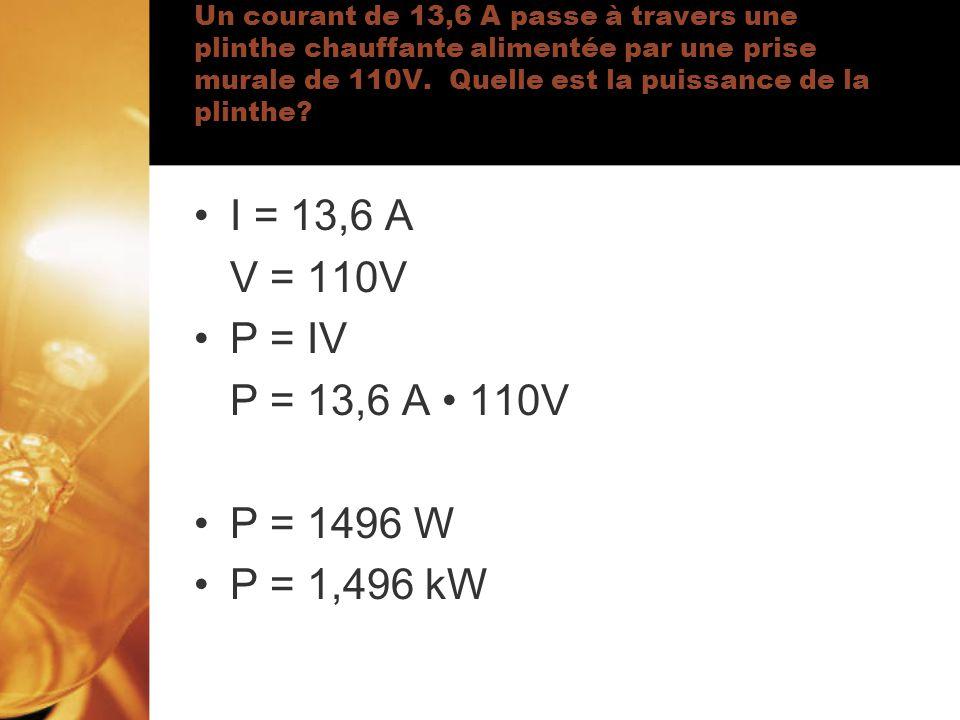 Un courant de 13,6 A passe à travers une plinthe chauffante alimentée par une prise murale de 110V. Quelle est la puissance de la plinthe? I = 13,6 A