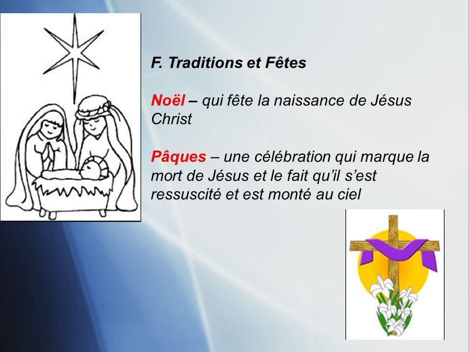 F. Traditions et Fêtes Noël – qui fête la naissance de Jésus Christ Pâques – une célébration qui marque la mort de Jésus et le fait quil sest ressusci