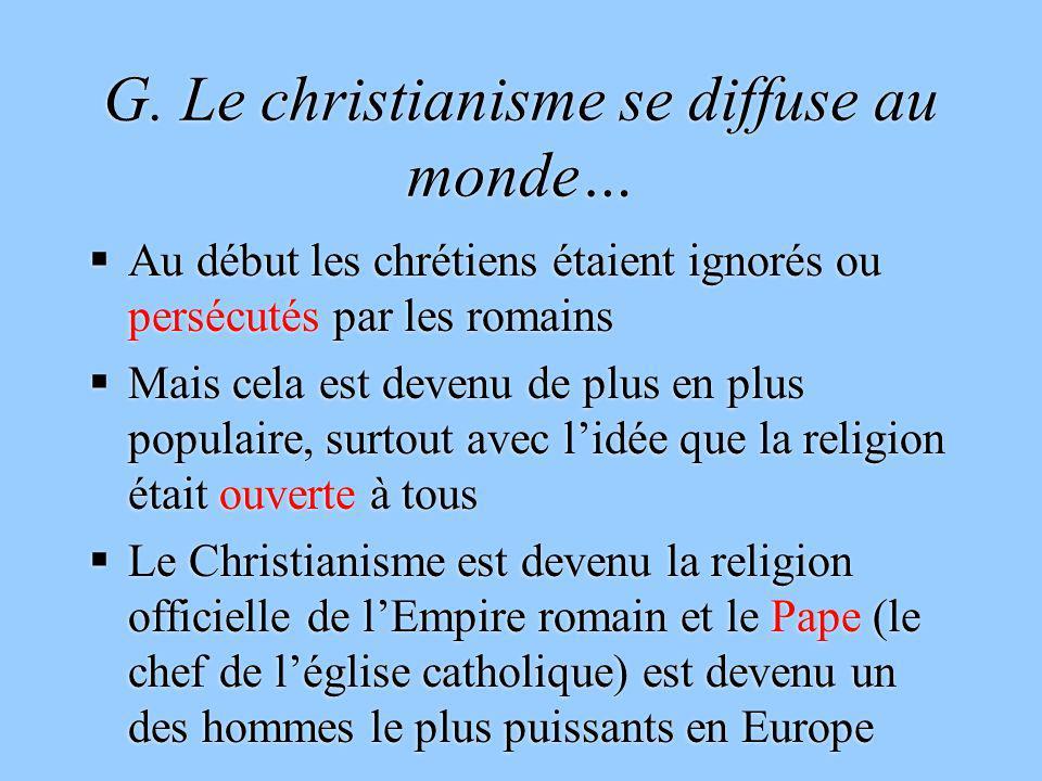 G. Le christianisme se diffuse au monde… Au début les chrétiens étaient ignorés ou persécutés par les romains Mais cela est devenu de plus en plus pop