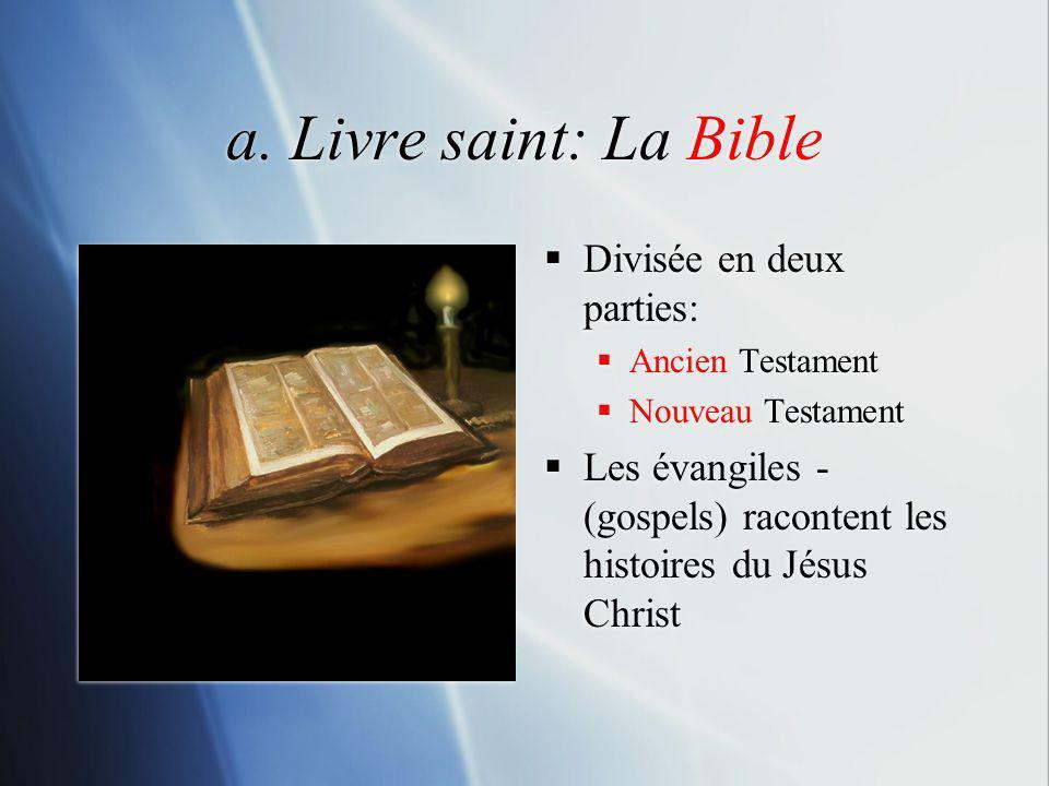 a. Livre saint: La Bible Divisée en deux parties: Ancien Testament Nouveau Testament Les évangiles - (gospels) racontent les histoires du Jésus Christ