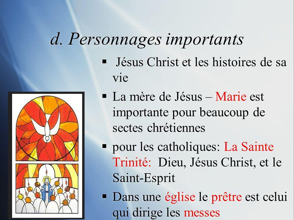 d. Personnages importants Jésus Christ et les histoires de sa vie La mère de Jésus – Marie est importante pour beaucoup de sectes chrétiennes pour les
