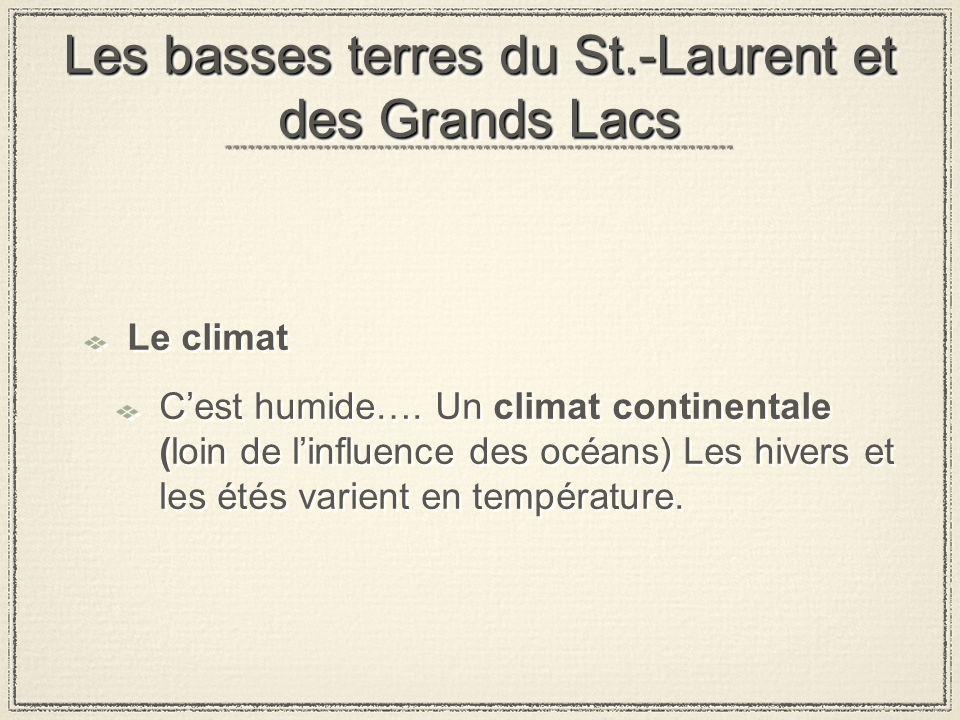 Les basses terres du St.-Laurent et des Grands Lacs Le climat Cest humide….