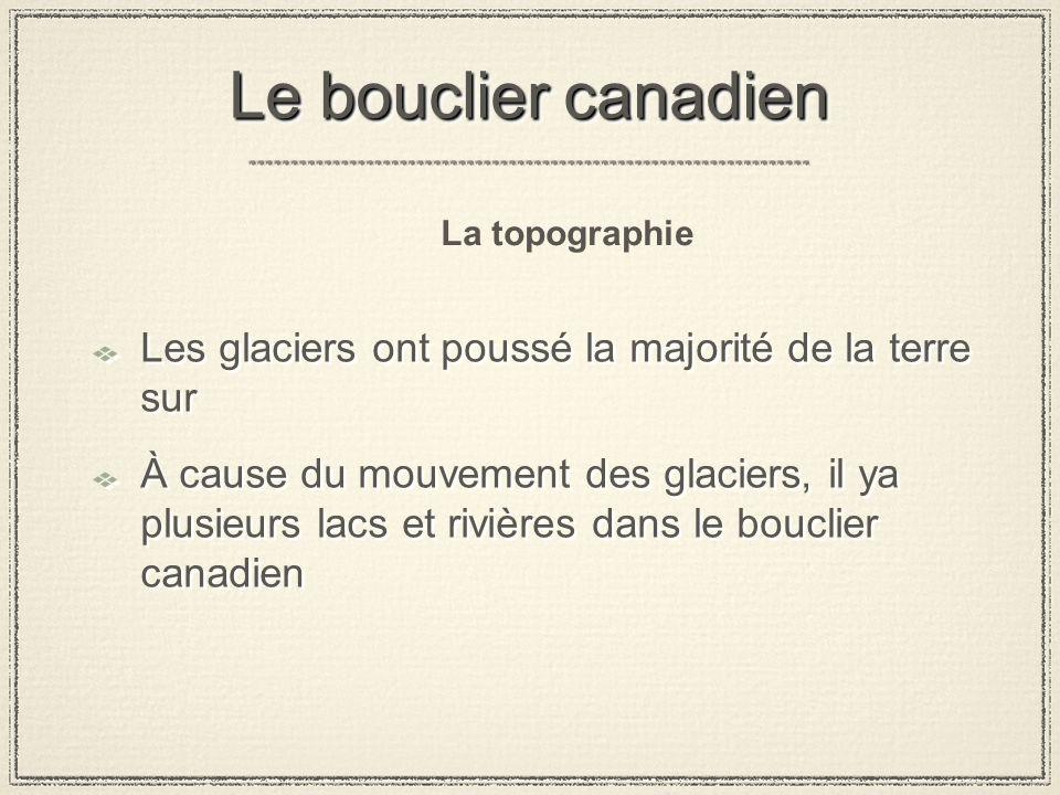 Le bouclier canadien Les glaciers ont poussé la majorité de la terre sur À cause du mouvement des glaciers, il ya plusieurs lacs et rivières dans le bouclier canadien Les glaciers ont poussé la majorité de la terre sur À cause du mouvement des glaciers, il ya plusieurs lacs et rivières dans le bouclier canadien La topographie
