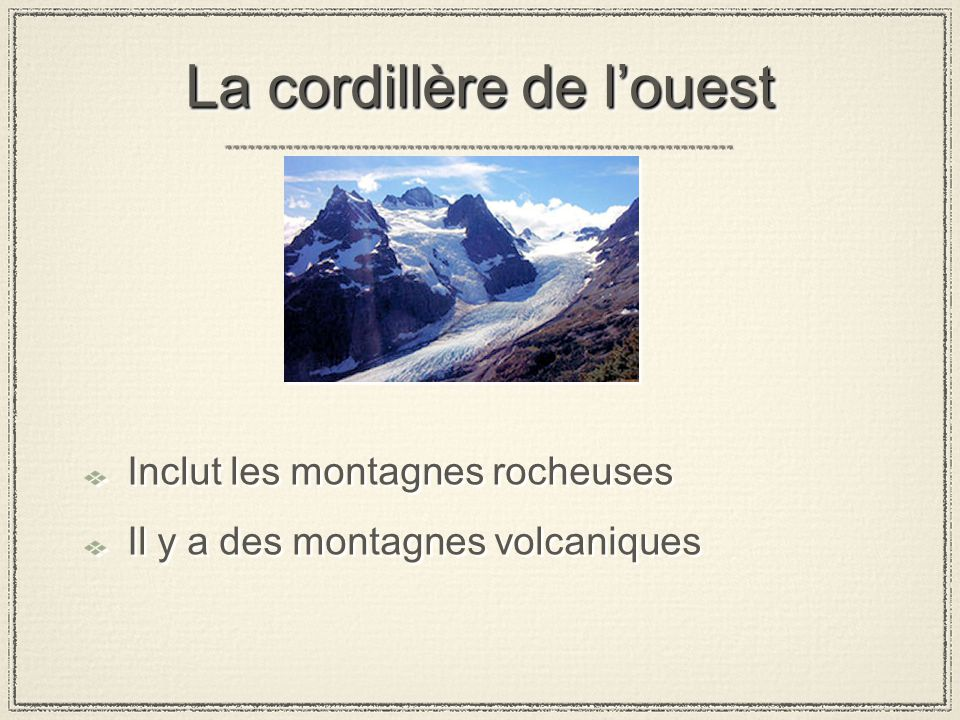 La cordillère de louest Inclut les montagnes rocheuses Il y a des montagnes volcaniques Inclut les montagnes rocheuses Il y a des montagnes volcaniques