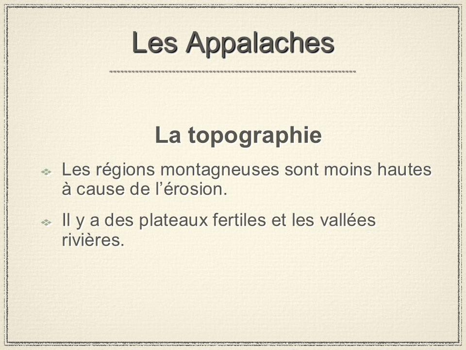 Les Appalaches La topographie Les régions montagneuses sont moins hautes à cause de lérosion.